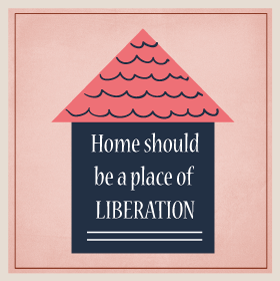 home should be a place of liberation