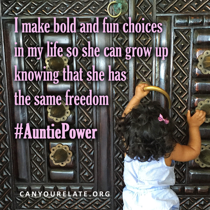 I make bold and fun choices in my life so she can grow up knowing that she has the same freedom #AuntiePower