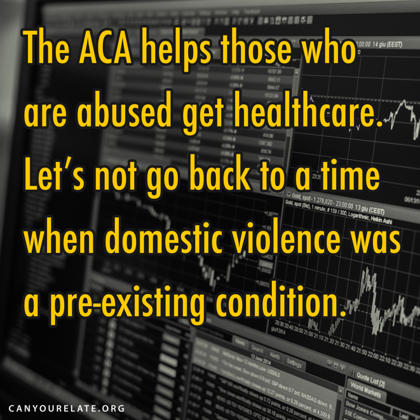 The ACA helps those who   are abused get healthcare.  Let's not go back to a time  when domestic violence was  a pre-existing condition.